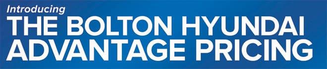 Introducing THE Bolton HYUNDAI Advantage Pricing